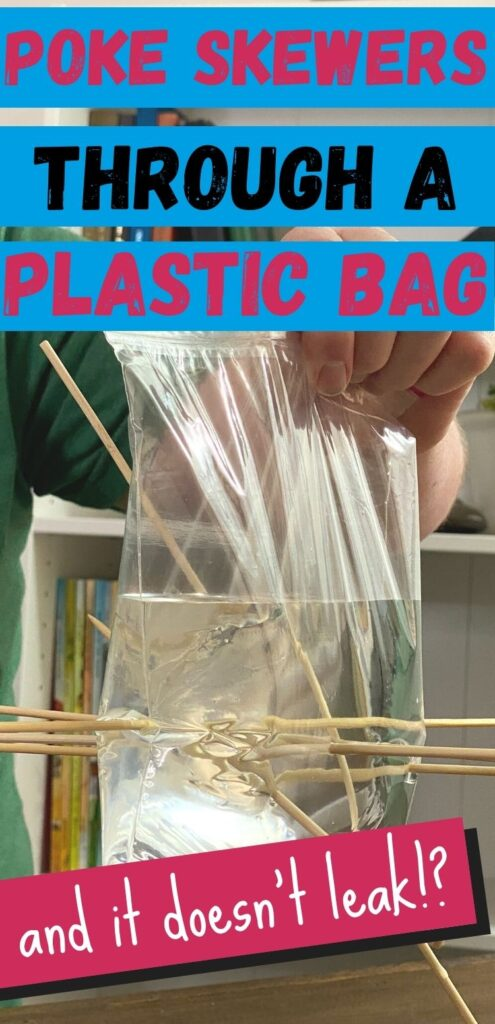 You can poke skewers through a plastic bag without it leaking